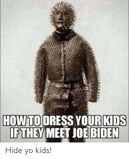 HOW TO DRESS YOURKIDS IFTHEY MEET JOE BIDEN Hide Yo Kids! | Joe