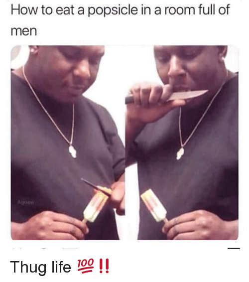 popsicle: How to eat a popsicle in a room full of  men Thug life 💯‼️