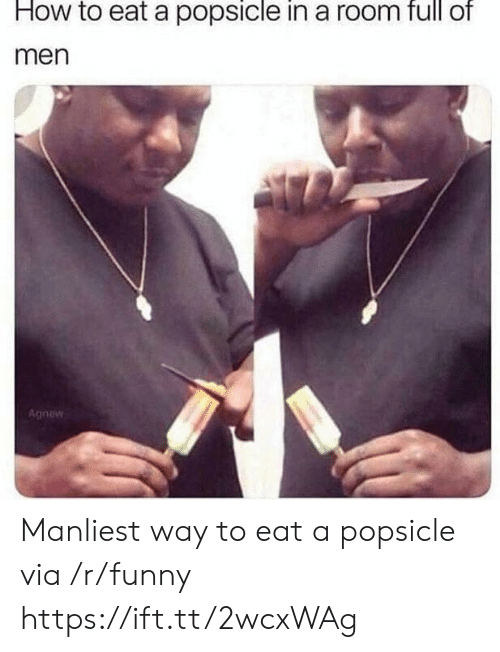 popsicle: How to eat a popsicle in a room full of  men  Agnew Manliest way to eat a popsicle via /r/funny https://ift.tt/2wcxWAg