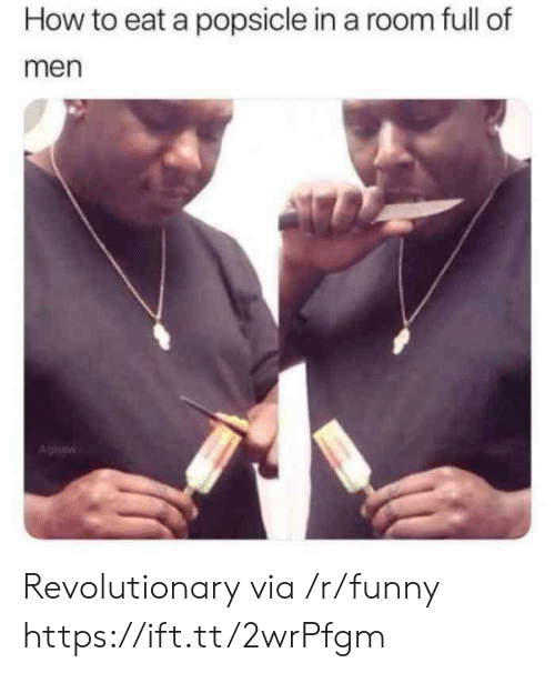 popsicle: How to eat a popsicle in a room full of  men  Aghew Revolutionary via /r/funny https://ift.tt/2wrPfgm