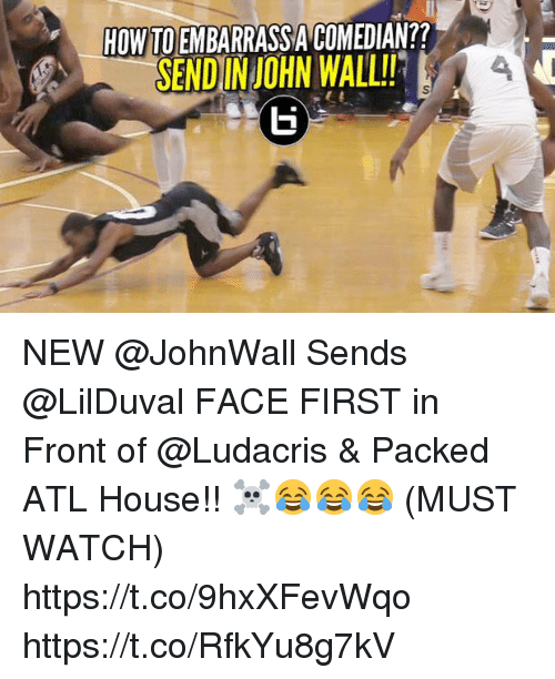walle: HOW TO EMBARRASSA COMEDIAN??  SENDINJOHN WALL!4 NEW @JohnWall Sends @LilDuval FACE FIRST in Front of @Ludacris & Packed ATL House!! ☠️😂😂😂 (MUST WATCH) https://t.co/9hxXFevWqo https://t.co/RfkYu8g7kV