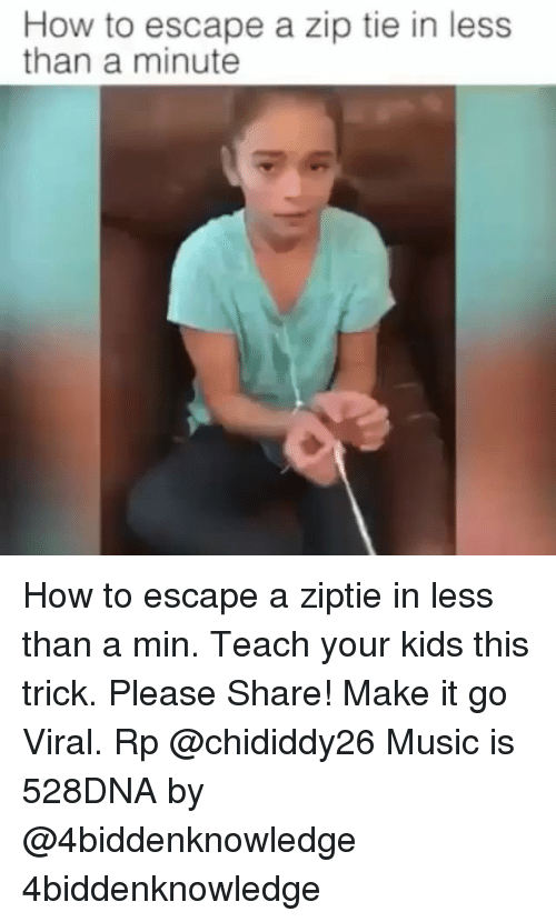 zips: How to escape a zip tie in less  than a minute How to escape a ziptie in less than a min. Teach your kids this trick. Please Share! Make it go Viral. Rp @chididdy26 Music is 528DNA by @4biddenknowledge 4biddenknowledge