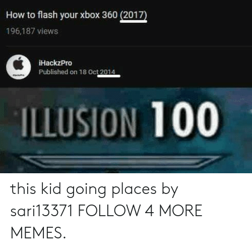 Xbox 360: How to flash your xbox 360 (2017)  196,187 views  iHackzPro  Published on 18 Oct 2014  ILLUSION 100 this kid going places by sari13371 FOLLOW 4 MORE MEMES.