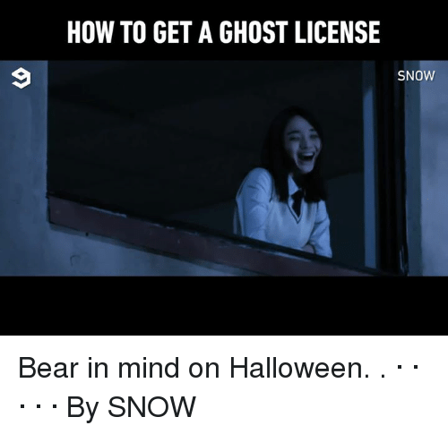 Bear In Mind: HOW TO GET A GHOST LICENSE  SNOW Bear in mind on Halloween. .                                   · · · · · By SNOW