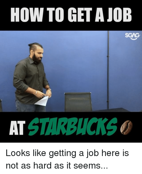 Getting A Job: HOW TO GET A JOB  SGAO  AT  STARBUCKS Looks like getting a job here is not as hard as it seems...