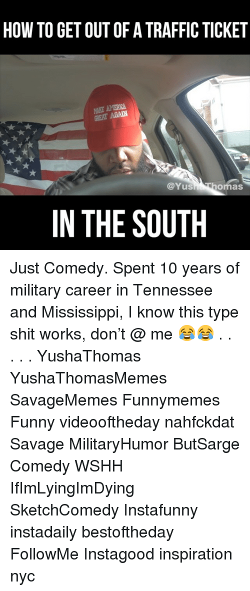 wshh: HOW TO GET OUT OF A TRAFFIC TICKET  AKE AMERICA  GREAT AGAIN  @Yus  omas  IN THE SOUTH Just Comedy. Spent 10 years of military career in Tennessee and Mississippi, I know this type shit works, don't @ me 😂😂 . . . . . YushaThomas YushaThomasMemes SavageMemes Funnymemes Funny videooftheday nahfckdat Savage MilitaryHumor ButSarge Comedy WSHH IfImLyingImDying SketchComedy Instafunny instadaily bestoftheday FollowMe Instagood inspiration nyc