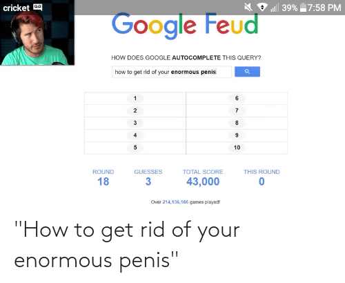 """enormous: """"How to get rid of your enormous penis"""""""