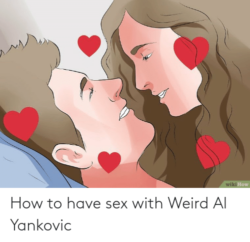have sex: How to have sex with Weird Al Yankovic