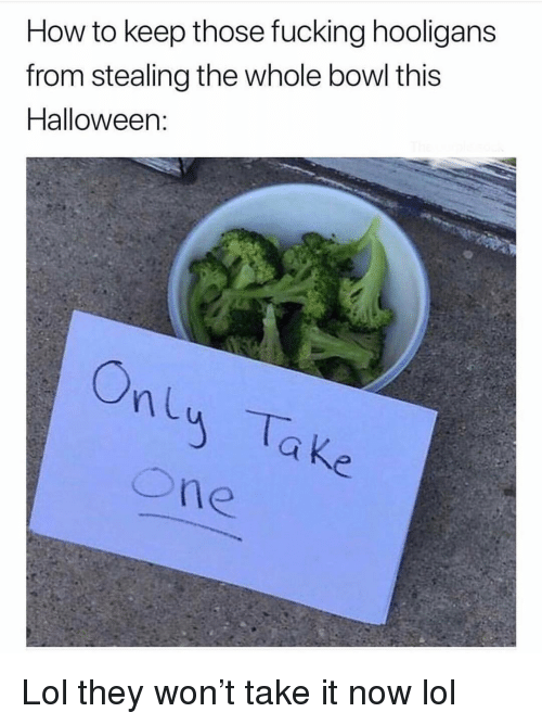 Fucking, Funny, and Halloween: How to keep those fucking hooligans  from stealing the whole bowl this  Halloween: Lol they won't take it now lol