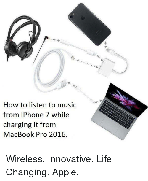 Apple, Iphone, and Life: How to listen to music  from IPhone 7 while  charging it from  MacBook Pro 2016. Wireless. Innovative. Life Changing. Apple.
