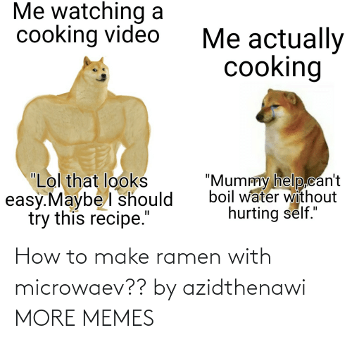 How To: How to make ramen with microwaev?? by azidthenawi MORE MEMES