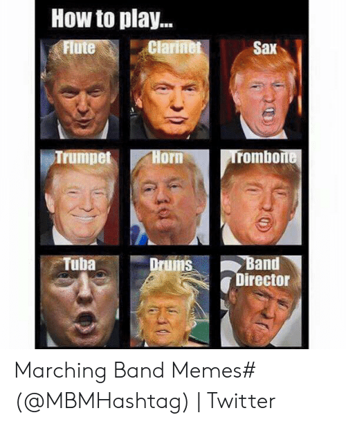 Marching Band Memes: How to play..  Sax  Trumpet  Horn- Trombone  DrumsBand  Director  Tuba Marching Band Memes# (@MBMHashtag) | Twitter