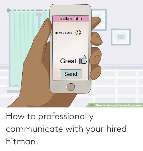 Communicate: How to professionally communicate with your hired hitman.