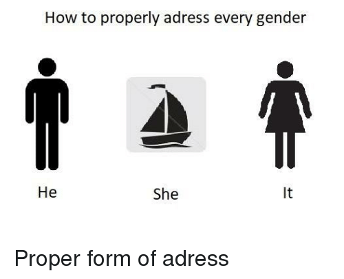 Every Gender: How to properly adress every gender  He  She <p>Proper form of adress</p>