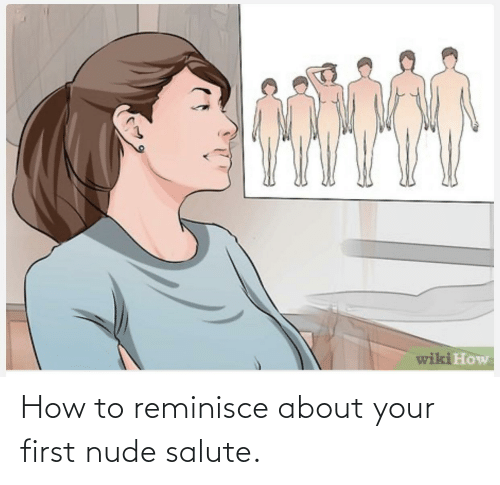 Salute: How to reminisce about your first nude salute.