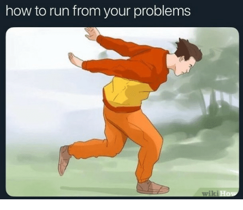 Run, How To, and How: how to run from your problems  wikiH