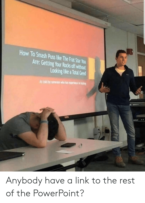 Smashing, How To, and Link: How To Smash Puss like The Frat Star You  Are: Getting Your Rocks off without  Looking like a Total Geed  As told by somene who hasexpeiece in n Anybody have a link to the rest of the PowerPoint?