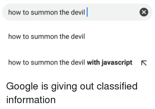classified: how to summon the devill  how to summon the devil  how to summon the devil with javascript  N Google is giving out classified information
