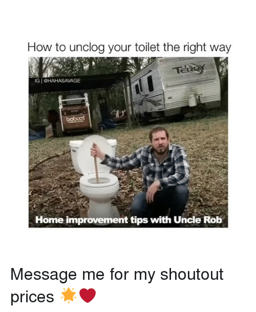 Home Improvement: How to unclog your toilet the right way  IGI@HAHASAVAGE  Home improvement tips with Uncle Rob Message me for my shoutout prices 🌟❤