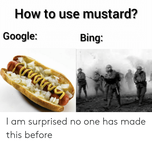 Bing: How to use mustard?  Google:  Bing I am surprised no one has made this before