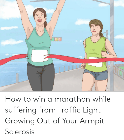 Traffic, How To, and Suffering: How to win a marathon while suffering from Traffic Light Growing Out of Your Armpit Sclerosis