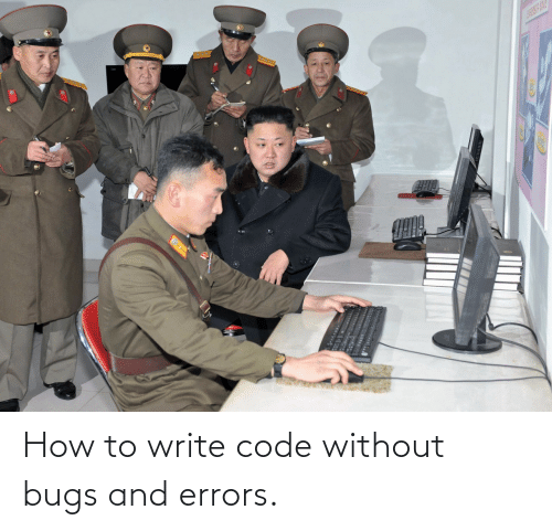 How To, How, and Code: How to write code without bugs and errors.