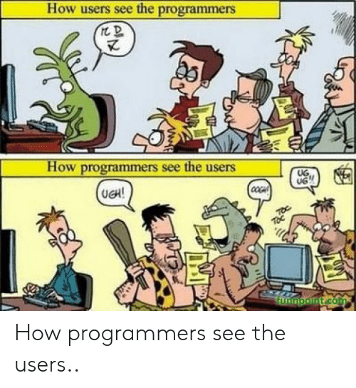 How, Com, and Ugh: How users see the programmers  How programmers see the users  UG  UG  UGH!  funnpoint.com  ANE How programmers see the users..