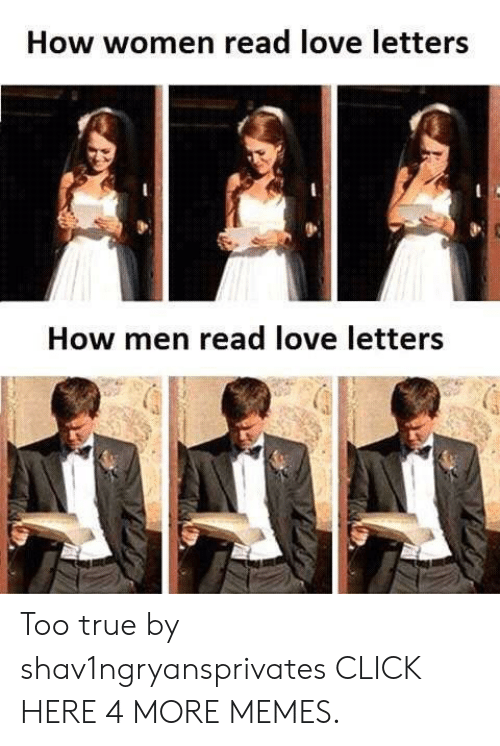 Love Letters: How women read love letters  How men read love letters Too true by shav1ngryansprivates CLICK HERE 4 MORE MEMES.