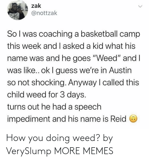 Weed: How you doing weed? by VerySlump MORE MEMES