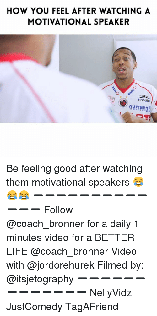 motivational speaker: HOW YOU FEEL AFTER WATCHING A  MOTIVATIONAL SPEAKER  ooitelto Be feeling good after watching them motivational speakers 😂😂😂 ➖➖➖➖➖➖➖➖➖➖➖➖➖ Follow @coach_bronner for a daily 1 minutes video for a BETTER LIFE @coach_bronner Video with @jordorehurek Filmed by: @itsjetography ➖➖➖➖➖➖➖➖➖➖➖➖➖ NellyVidz JustComedy TagAFriend