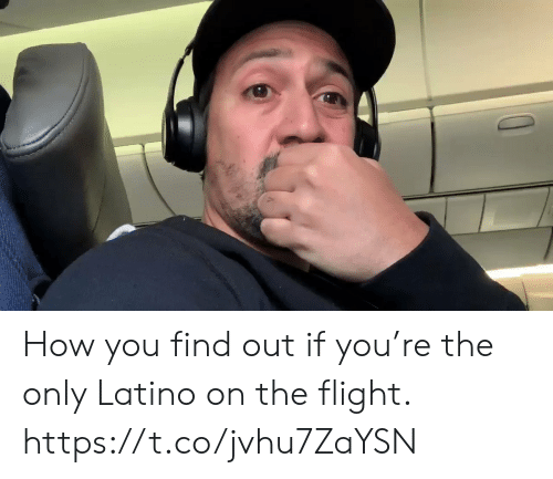 latino: How you find out if you're the only Latino on the flight. https://t.co/jvhu7ZaYSN