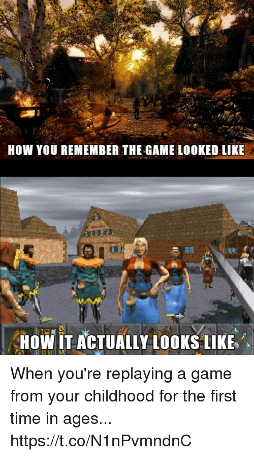 The Game, Game, and Time: HOW YOU REMEMBER THE GAME LOOKED LIKE  HOW İT ACTUALLY LOOKS LIKE When you're replaying a game from your childhood for the first time in ages... https://t.co/N1nPvmndnC