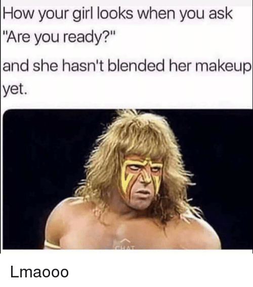 "Funny, Makeup, and Girl: How your girl looks when you ask  ""Are you ready?""  and she hasn't blended her makeup  yet Lmaooo"
