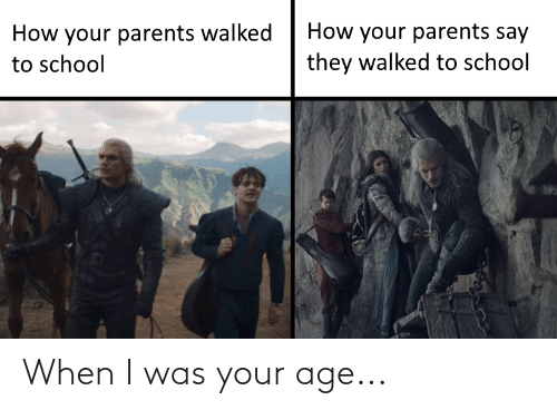When I Was Your Age: How your parents say  How your parents walked  they walked to school  to school When I was your age...