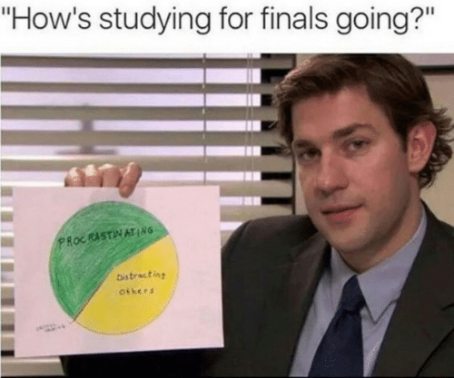 "Finals: ""How's studying for finals going?""  PROCRASTINATING  Distracting  others"