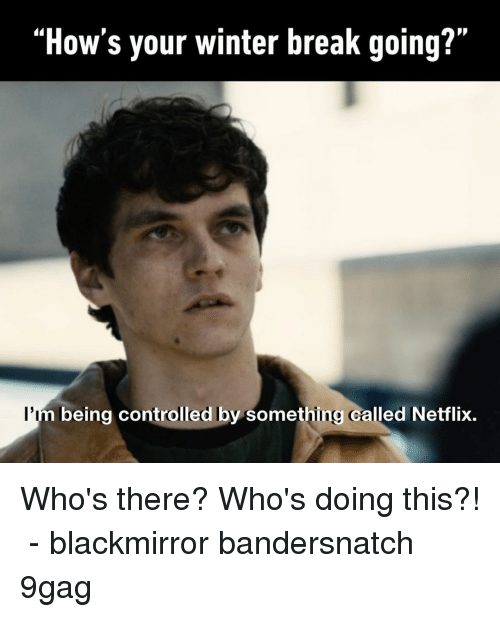 """9gag, Memes, and Netflix: """"How's your winter break going?""""  l'i  being controlled by something called Netflix. Who's there? Who's doing this?!⠀ -⠀ blackmirror bandersnatch 9gag"""
