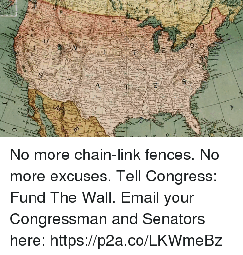 senators: Hr  0 No more chain-link fences. No more excuses.  Tell Congress: Fund The Wall.  Email your Congressman and Senators here: https://p2a.co/LKWmeBz
