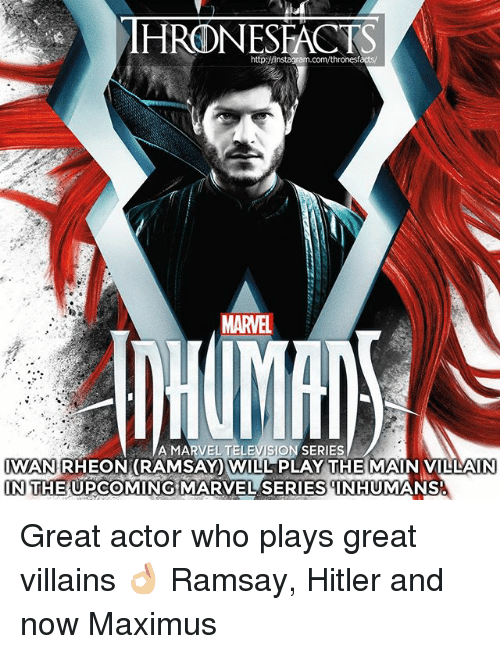 great actor: http:/finstagram.com/thronesf  MARVEL  A MARVEL TELEVISION SERIES  IWAN RHEON(RAMSAY WILL PLAY THE MAIN VILLAIN  IN THE UPCOMING MARVEL SERIESNHUMANS  IN THE UPCOMING MARVEL SERIES INHUMANS Great actor who plays great villains 👌🏼 Ramsay, Hitler and now Maximus