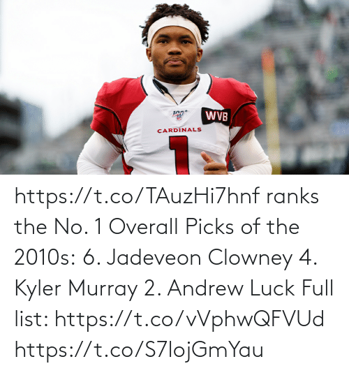 andrew: https://t.co/TAuzHi7hnf ranks the No. 1 Overall Picks of the 2010s: 6. Jadeveon Clowney 4. Kyler Murray 2. Andrew Luck Full list: https://t.co/vVphwQFVUd https://t.co/S7lojGmYau