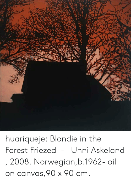 forest: huariqueje:    Blondie in the Forest Friezed  -   Unni Askeland , 2008.  Norwegian,b.1962-  oil on canvas,90 x 90 cm.