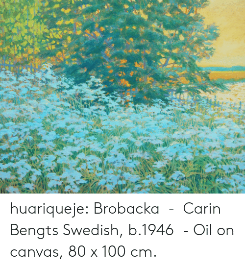 Tumblr, Blog, and Canvas: huariqueje: Brobacka    -  Carin Bengts Swedish, b.1946   -   Oil on canvas, 80 x 100 cm.