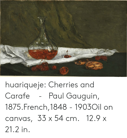 Tumblr, Blog, and Canvas: huariqueje:  Cherries and Carafe   -    Paul Gauguin, 1875.French,1848  -  1903Oil on canvas,  33 x 54 cm. 12.9 x 21.2 in.