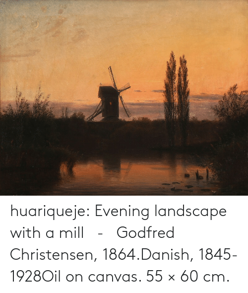 danish: huariqueje:    Evening landscape with a mill   -   Godfred Christensen, 1864.Danish, 1845-1928Oil on canvas. 55 × 60 cm.