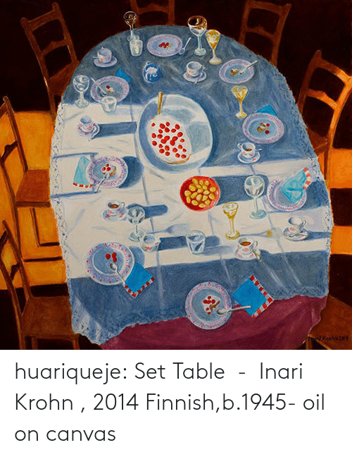 Tumblr, Blog, and Canvas: huariqueje: Set Table  -  Inari Krohn , 2014 Finnish,b.1945- oil on canvas