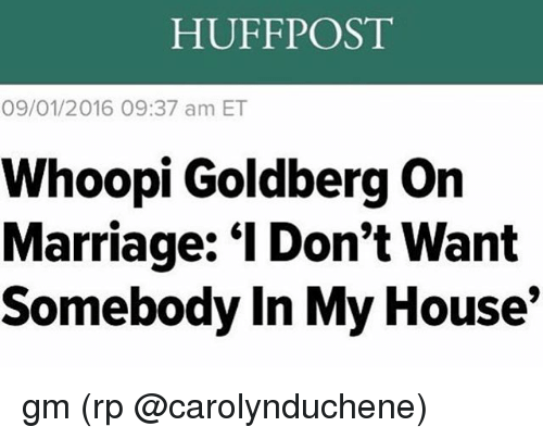 """Whoopie: HUFFPOST  09/01/2016 09:37 am ET  Whoopi Goldberg on  Marriage: """"l Don't Want  Somebody In My House gm (rp @carolynduchene)"""
