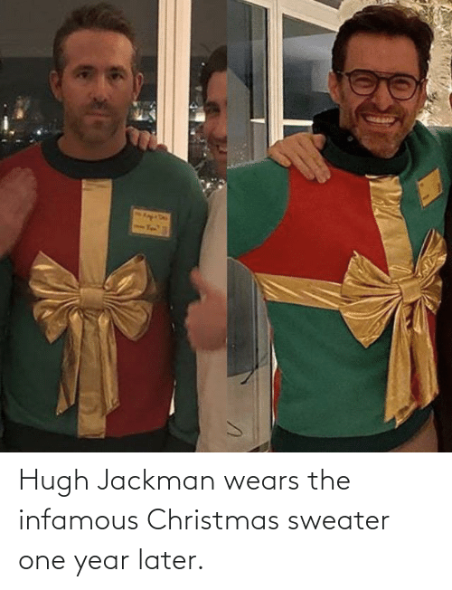 One Year: Hugh Jackman wears the infamous Christmas sweater one year later.
