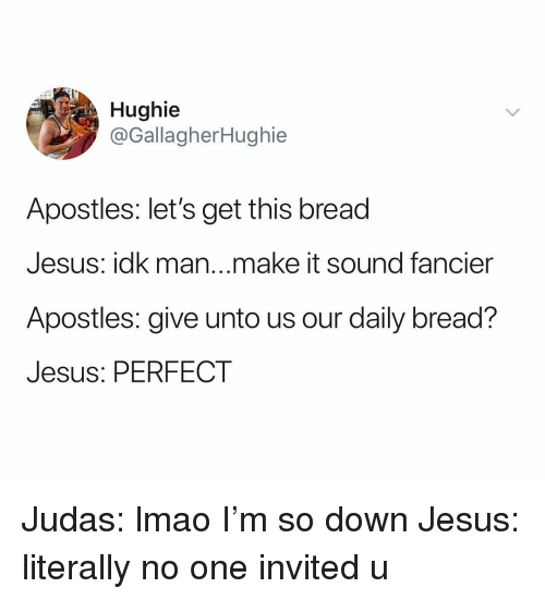 Jesus, Lmao, and Judas: Hughie  @GallagherHughie  Apostles: let's get this bread  Jesus: idk man...make it sound fancier  Apostles: give unto us our daily bread?  Jesus: PERFECT Judas: lmao I'm so down Jesus: literally no one invited u