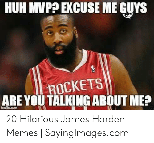James Harden Memes: HUH MVP? EXCUSE ME GUYS  ROCKETS  ARE YOU TALKING ABOUT ME? 20 Hilarious James Harden Memes | SayingImages.com