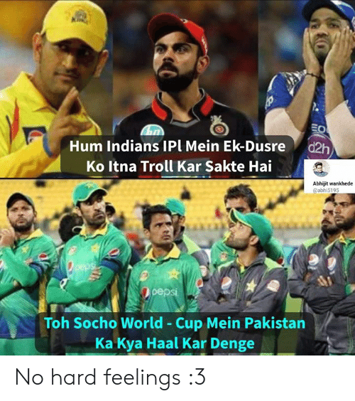 kya: Hum Indians IPl Mein Ek-Dusre d2h  Ko Itna Troll Kar Sakte Hai  Abhijit wankhede  @abhi5195  epsi  Toh Socho World - Cup Mein Pakistan  Ka Kya Haal Kar Denge No hard feelings :3