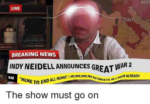 """Meme, Memes, and News: HUNG  LIVE  TAL  BREAKING NEWS  INDY NEIDELL ANNOUNCES GREAT WAR 2  8:49  """"MEME TO  ft  TWEETS IN1 HOUR ALREADY  TO END ALL MEMES"""" I 999,999,999,"""